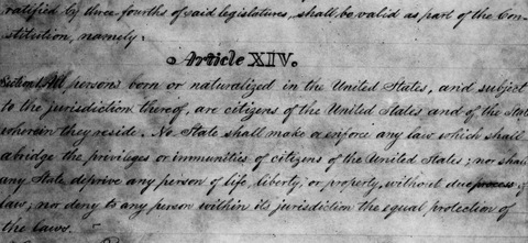 Draft of 14th Amendment to U.S. Constitution, outlining rights and privileges of citizenship; Hulton Archive/Getty Images